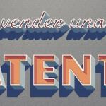 Prácticos consejos para saber cómo vender una patente