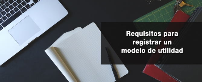 requisitos para registrar un modelo de utilidad