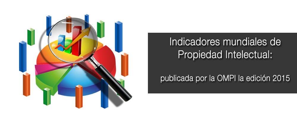 Indicadores mundiales de Propiedad Intelectual edición OMPI 2015